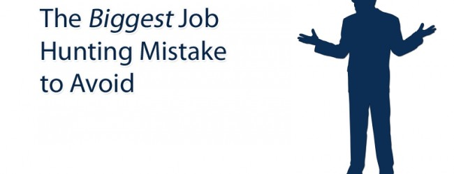 The Biggest Job Hunting Mistake To Avoid
